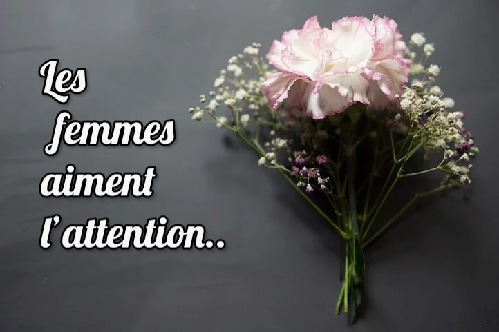 Les femmes aiment l'attention..